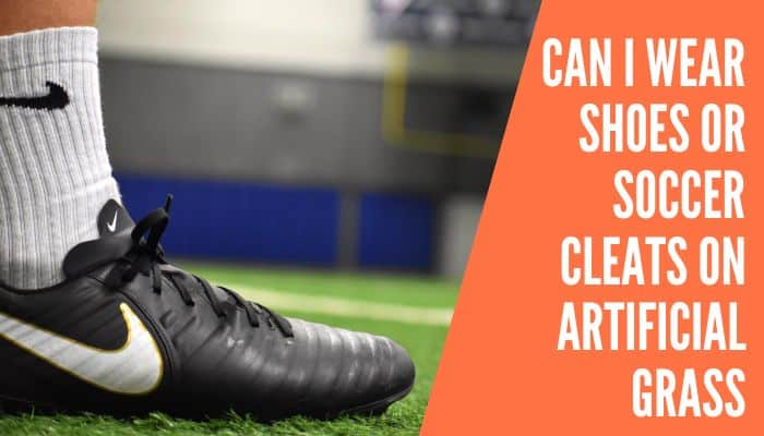 Can I Wear Shoes or Soccer Cleats on Artificial Grass