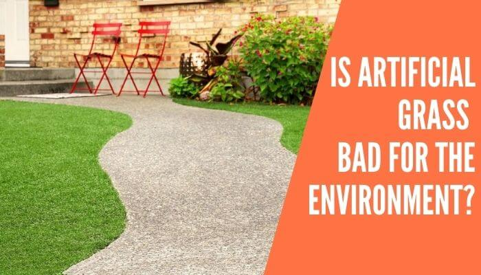 Is Artificial Grass Bad for the Environment