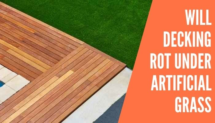 Will Decking Rot Under Artificial Grass