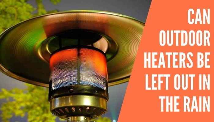Can Outdoor Heaters Be Left Out in the Rain
